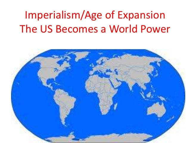 Imperialism/Age of Expansion The US Becomes a World Power