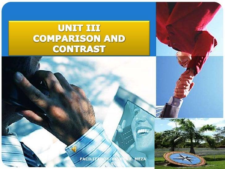 UNIT III<br />COMPARISON AND CONTRAST<br />FACILITADOR: BELKYS E. MEZA E.<br />