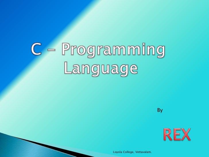 Loyola College, Vettavalam. C - Programming Language By REX