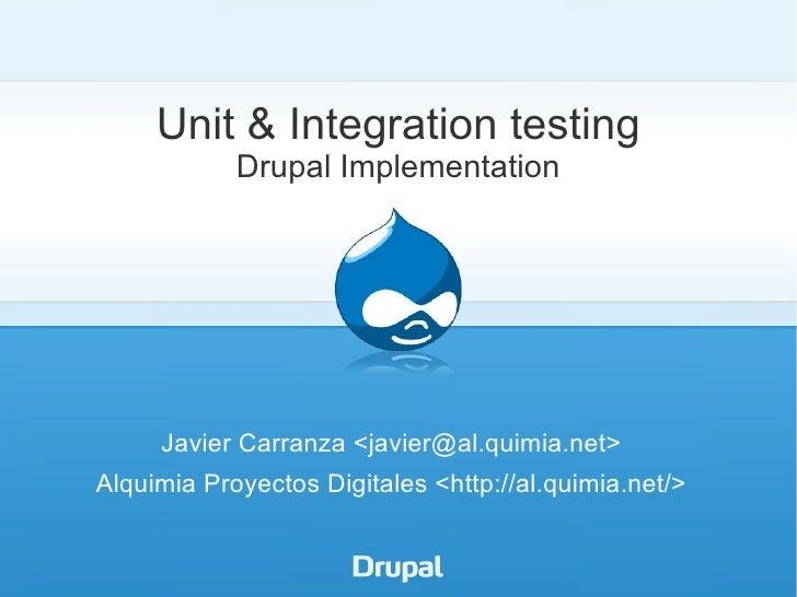 Unit & Integration testing            Drupal Implementation     Javier Carranza <javier@al.quimia.net>Alquimia Proyectos D...