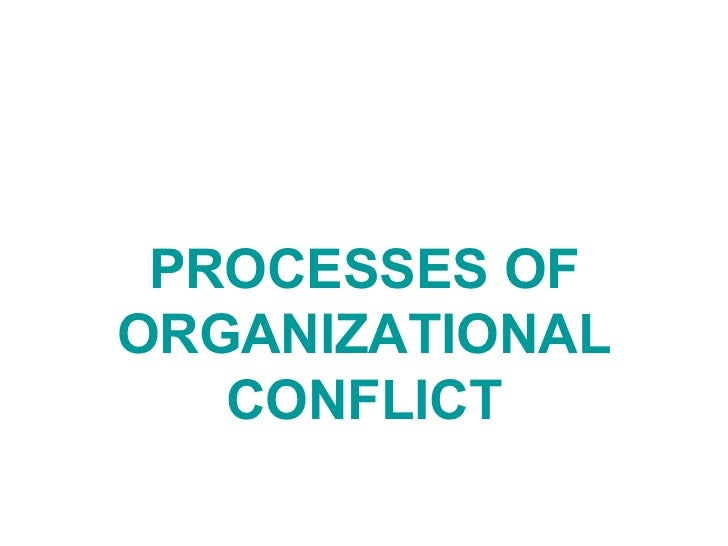 PROCESSES OF ORGANIZATIONAL CONFLICT