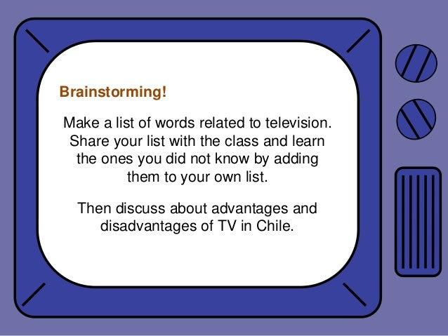 Brainstorming!  Make a list of words related to television. Share your list with the class and learn the ones you did not ...