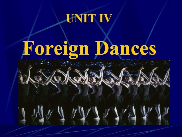 UNIT IV Foreign DancesForeign Dances