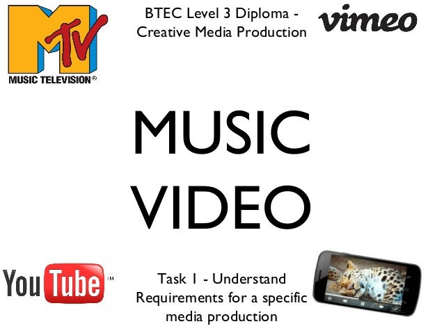 MUSIC VIDEO BTEC Level 3 Diploma - Creative Media Production Task 1 - Understand Requirements for a specific media product...
