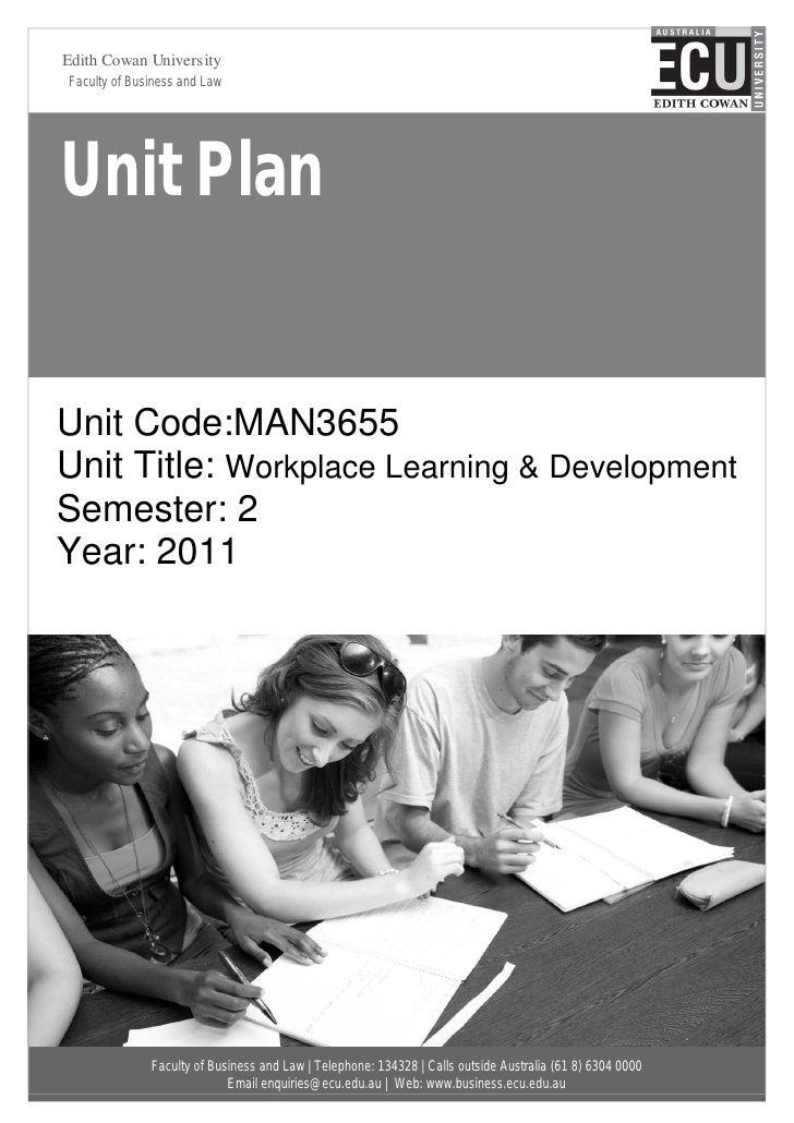 Edith Cowan UniversityFaculty of Business and LawUnit PlanUnit Code:MAN3655Unit Title: Workplace Learning & DevelopmentSem...