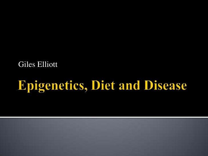 Epigenetics, Diet and Disease<br />Giles Elliott<br />