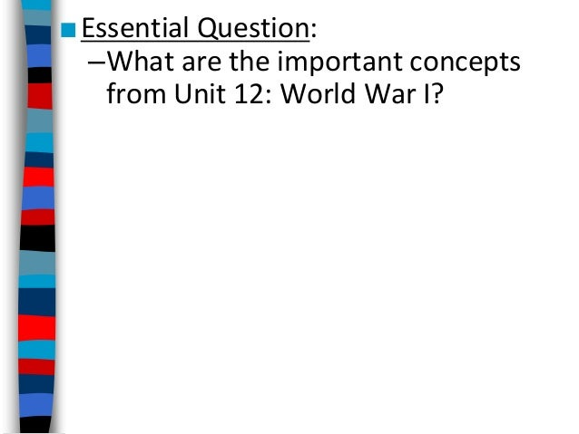 ■Essential Question: –What are the important concepts from Unit 12: World War I?