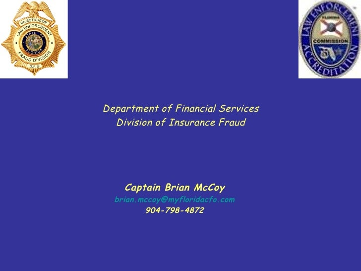Department of Financial Services Division of Insurance Fraud Captain Brian McCoy [email_address] 904-798-4872