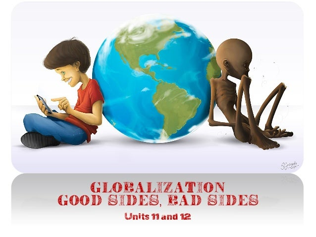 GLOBALIZATIONgood sides, bad sidesUnits 11 and 12