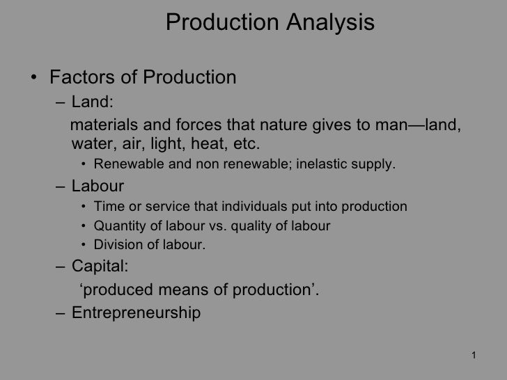 Production Analysis <ul><li>Factors of Production </li></ul><ul><ul><li>Land:  </li></ul></ul><ul><ul><li>materials and fo...