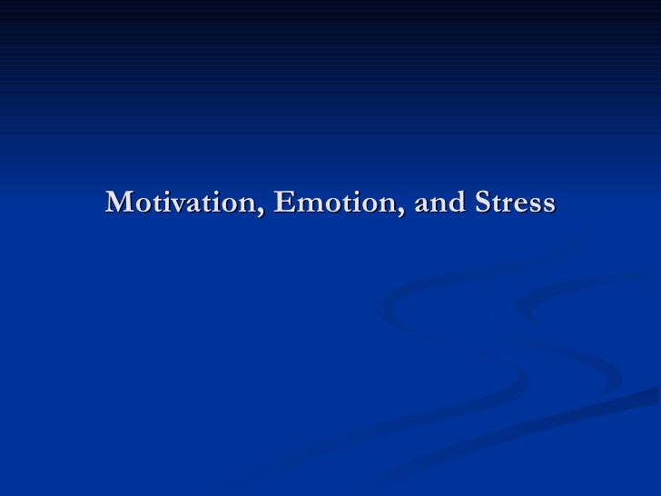 Motivation, Emotion, and Stress