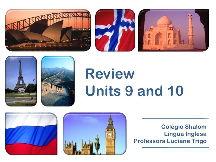 Review Units 9 and 10                 Colégio Shalom                 Língua Inglesa       Professora Luciane Trigo