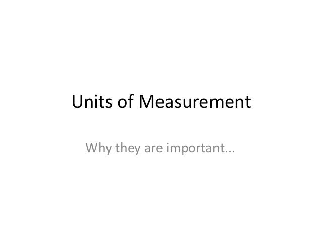 Units of Measurement Why they are important...