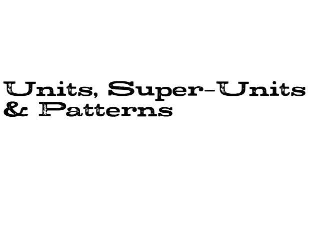 Units, Super-Units & Patterns