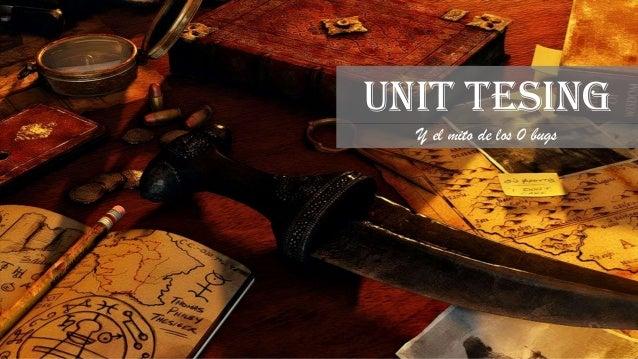 Unit tesing y el mito de los 0 bugs