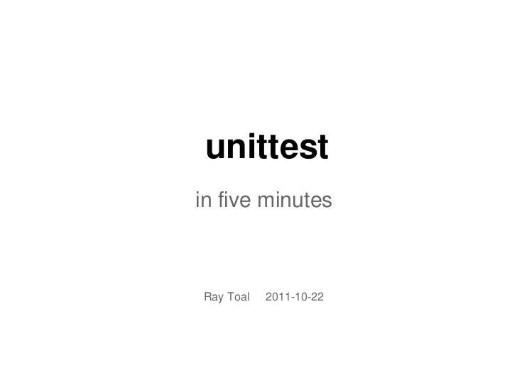 unittestin five minutesRay Toal   2011-10-22