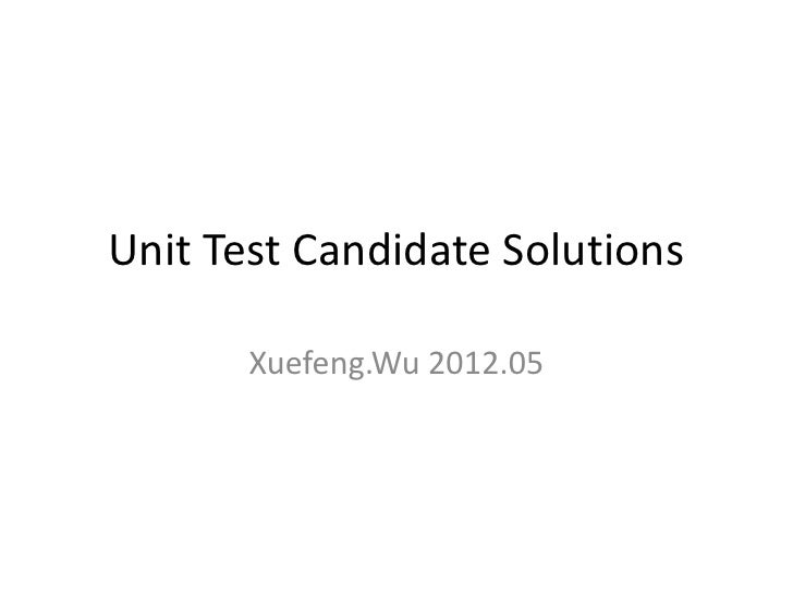 Unit Test Candidate Solutions       Xuefeng.Wu 2012.05