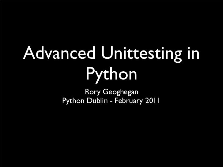 Python Ireland Feb '11 Talks: Advanced Unit Testing
