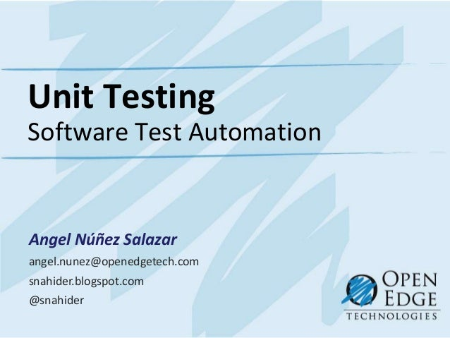 Unit TestingSoftware Test AutomationAngel Núñez Salazarangel.nunez@openedgetech.comsnahider.blogspot.com@snahider