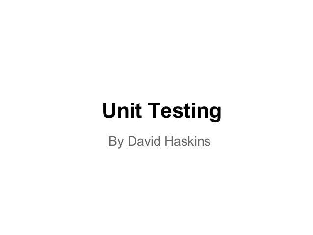 Unit Testing By David Haskins