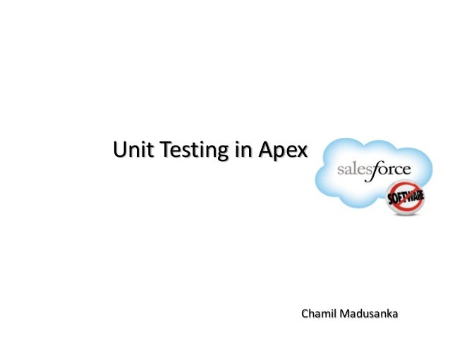 Unit Testing in Apex  Chamil Madusanka