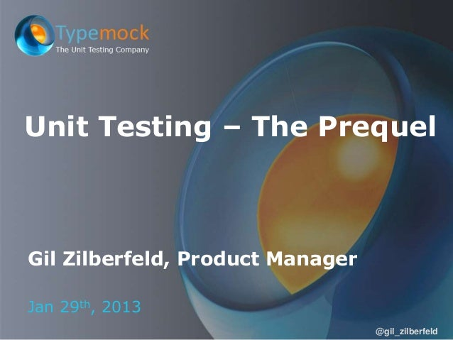 Unit Testing – The Prequel  Gil Zilberfeld, Product Manager Jan 29th, 2013 @gil_zilberfeld