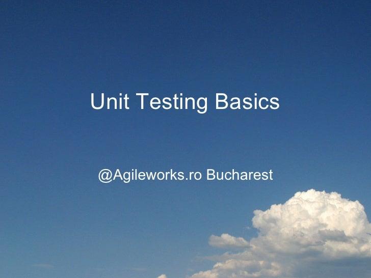 Unit Testing Basics   @Agileworks.ro Bucharest