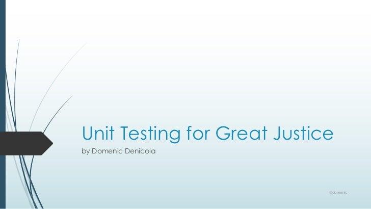 Unit Testing for Great Justiceby Domenic Denicola                             @domenic