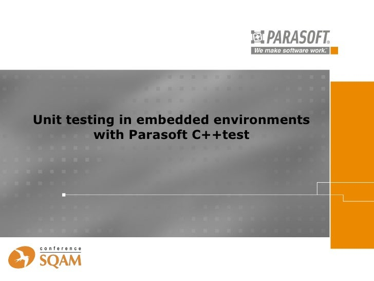 Unit testing in embedded environments         with Parasoft C++test