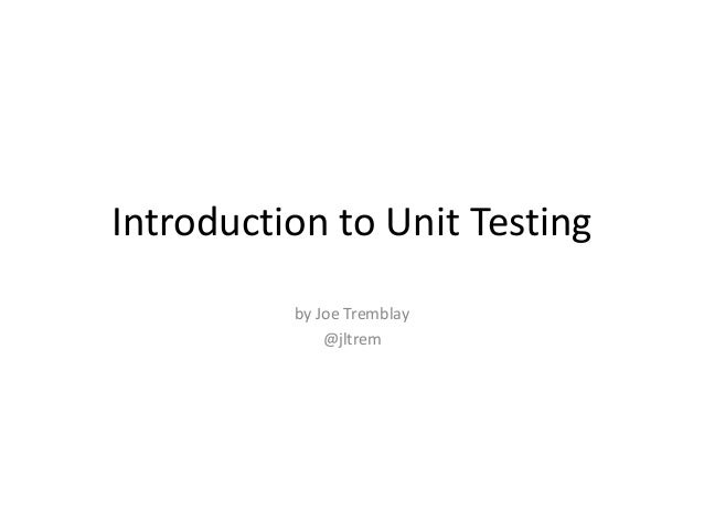 Introduction to Unit Testing by Joe Tremblay @jltrem