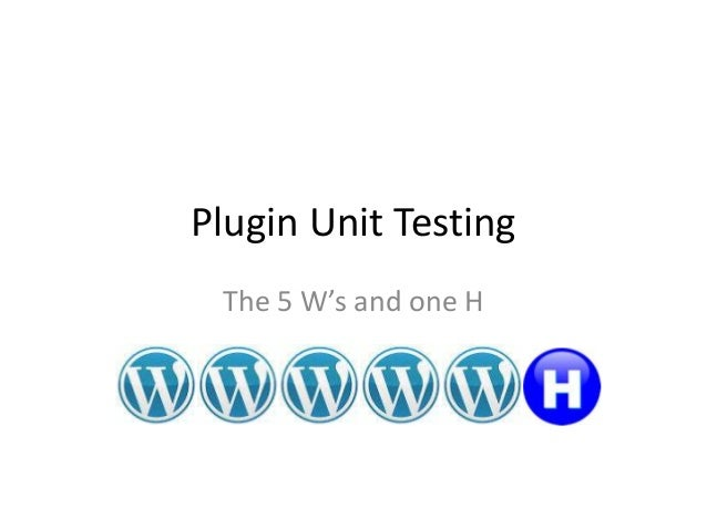 Unit testing plugins: The 5 W's and an H
