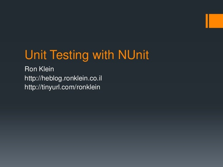 Unit Testing with NUnit<br />Ron Klein<br />http://heblog.ronklein.co.il <br />http://tinyurl.com/ronklein<br />