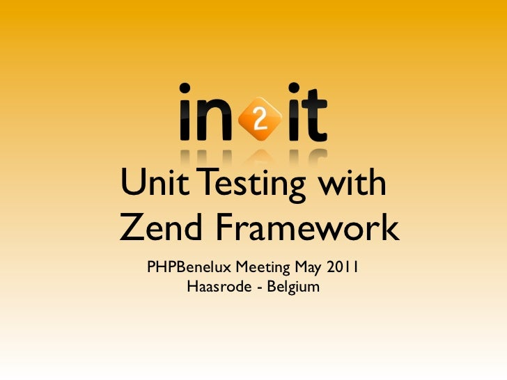 Unit Testing withZend Framework PHPBenelux Meeting May 2011     Haasrode - Belgium