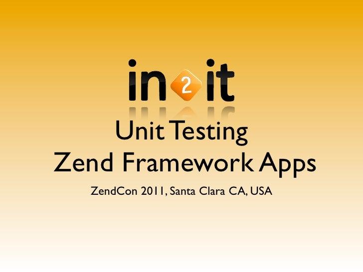 Unit TestingZend Framework Apps  ZendCon 2011, Santa Clara CA, USA