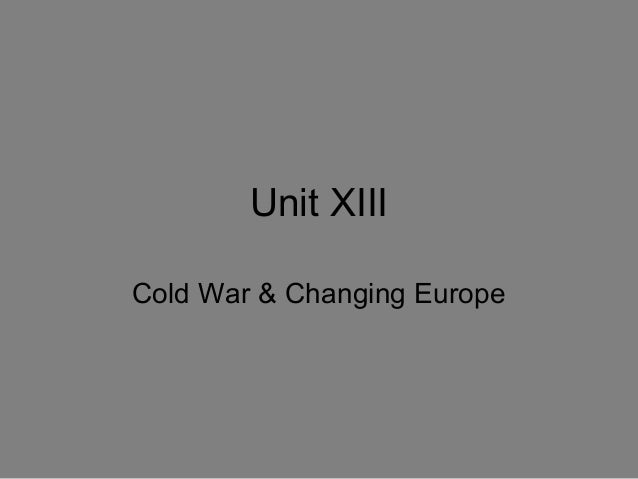 Unit XIII Cold War & Changing Europe