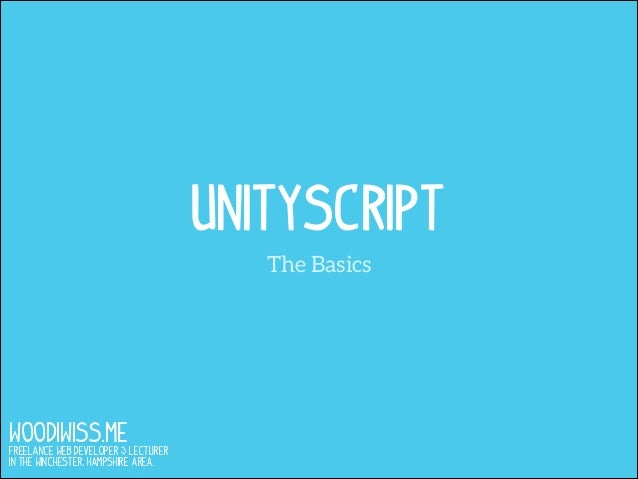 UnityScript The Basics  WOODIWISS.ME  Freelance Web Developer & Lecturer in the Winchester, Hampshire area.
