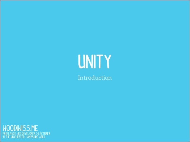 UnitY Introduction  WOODIWISS.ME  Freelance Web Developer & Lecturer in the Winchester, Hampshire area.