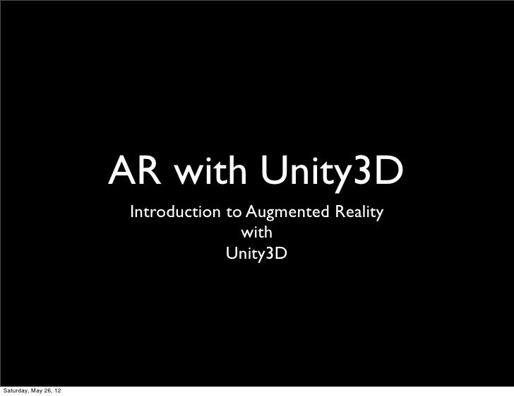 AR with Unity3D                        Introduction to Augmented Reality                                       with       ...