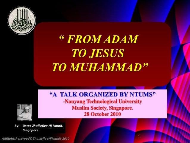 "AllRightsReserved©ZhulkefleeHjIsmail-2010 1 "" FROM ADAM TO JESUS TO MUHAMMAD"" ""A TALK ORGANIZED BY NTUMS"" -Nanyang Technol..."