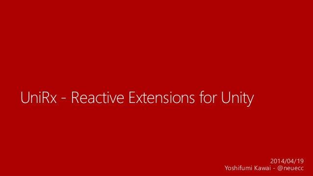UniRx - Reactive Extensions for Unity 2014/04/19 Yoshifumi Kawai - @neuecc
