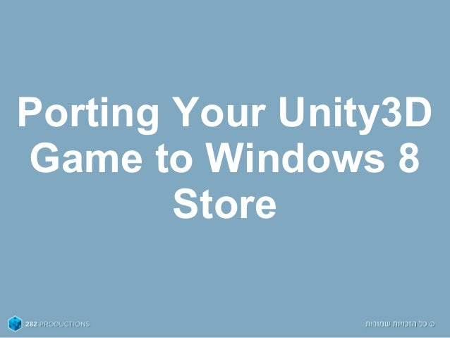 Porting Your Unity3DGame to Windows 8Store