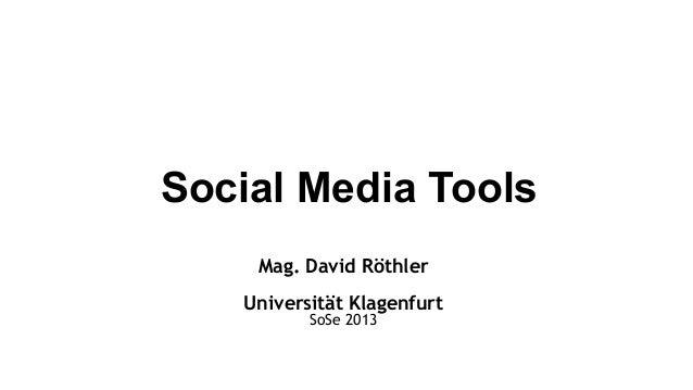 Social Media Tools    Mag. David Röthler   Universität Klagenfurt          SoSe 2013