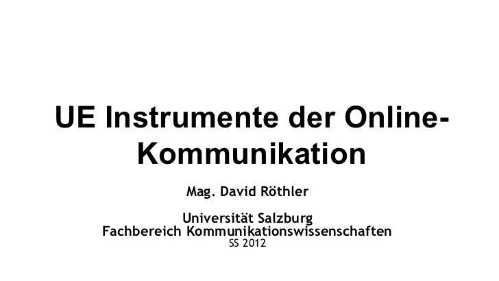 UE Instrumente der Online-     Kommunikation              Mag. David Röthler              Universität Salzburg   Fachberei...