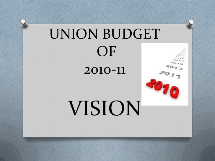 UNION BUDGET OF 2010-11VISION<br />