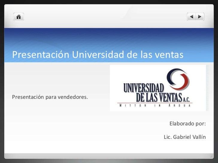 Presentación Universidad de las ventasPresentación para vendedores.                                   Elaborado por:      ...
