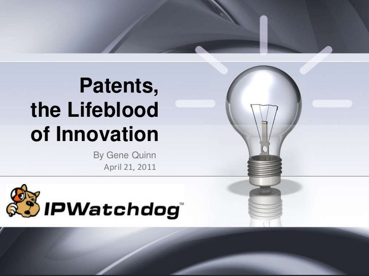 Patents,the Lifeblood of Innovation<br />By Gene Quinn<br />April 21, 2011<br />