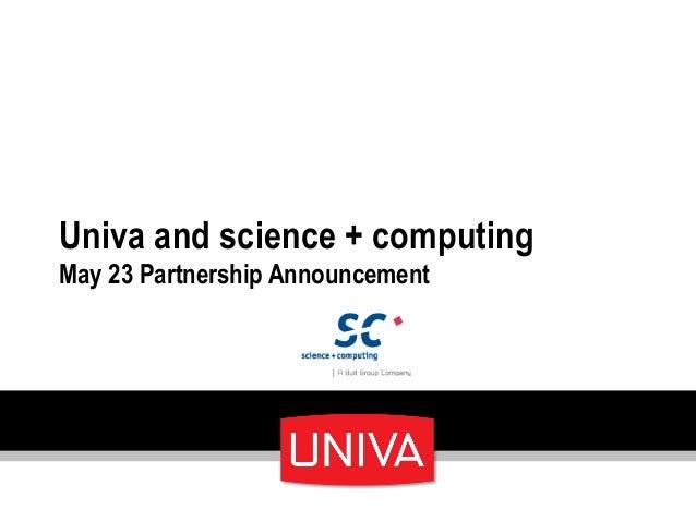 Univa and science + computingMay 23 Partnership Announcement