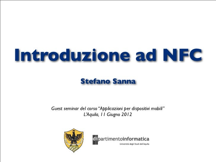 """Introduzione ad NFC                  Stefano Sanna   Guest seminar del corso """"Applicazioni per dispositivi mobili""""        ..."""