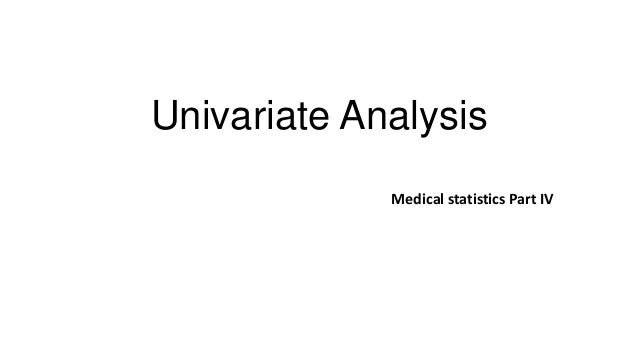 Univariate analysis:Medical statistics Part IV