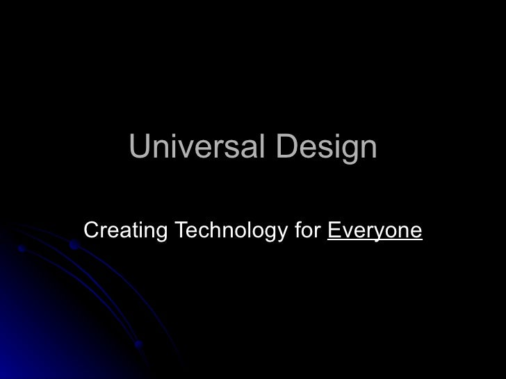 Universal Design Creating Technology for  Everyone